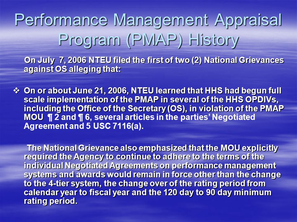 Performance Management Appraisal Program (PMAP) History On July 7, 2006 NTEU filed the first of two (2) National Grievances against OS alleging that: