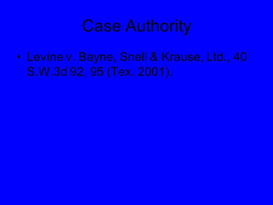 Case Authority Levine v. Bayne, Snell & Krause, Ltd., 40 S.W.3d 92, 95 (Tex. 2001).