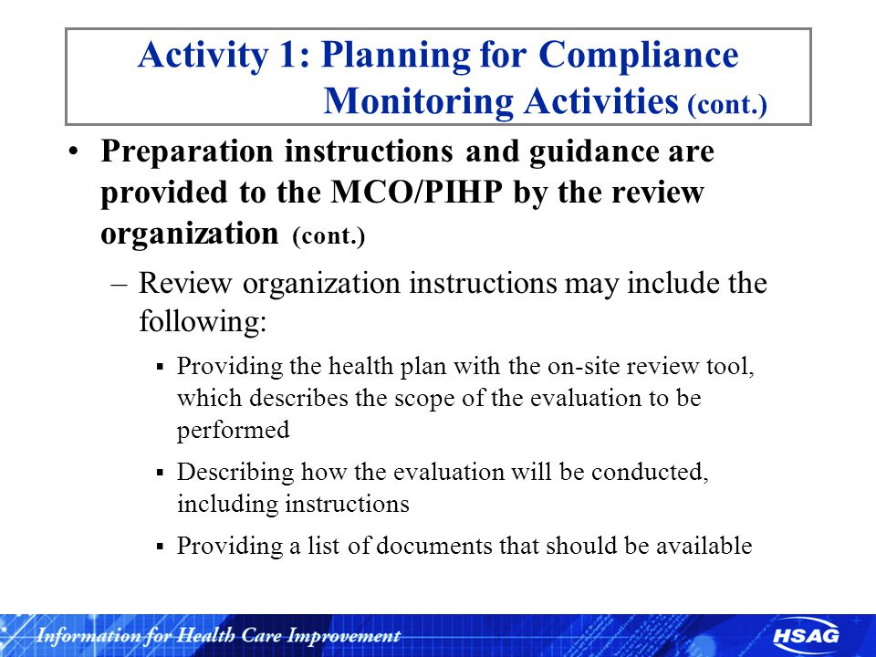 Example: Grievance Process Review (cont.) Activity 3: Interviews (cont.) Sample interview questions –Which staff members are responsible for helping Medicaid members use the organization's complaint or grievance system, including completing forms, or taking other steps to resolve an appeal or grievance.