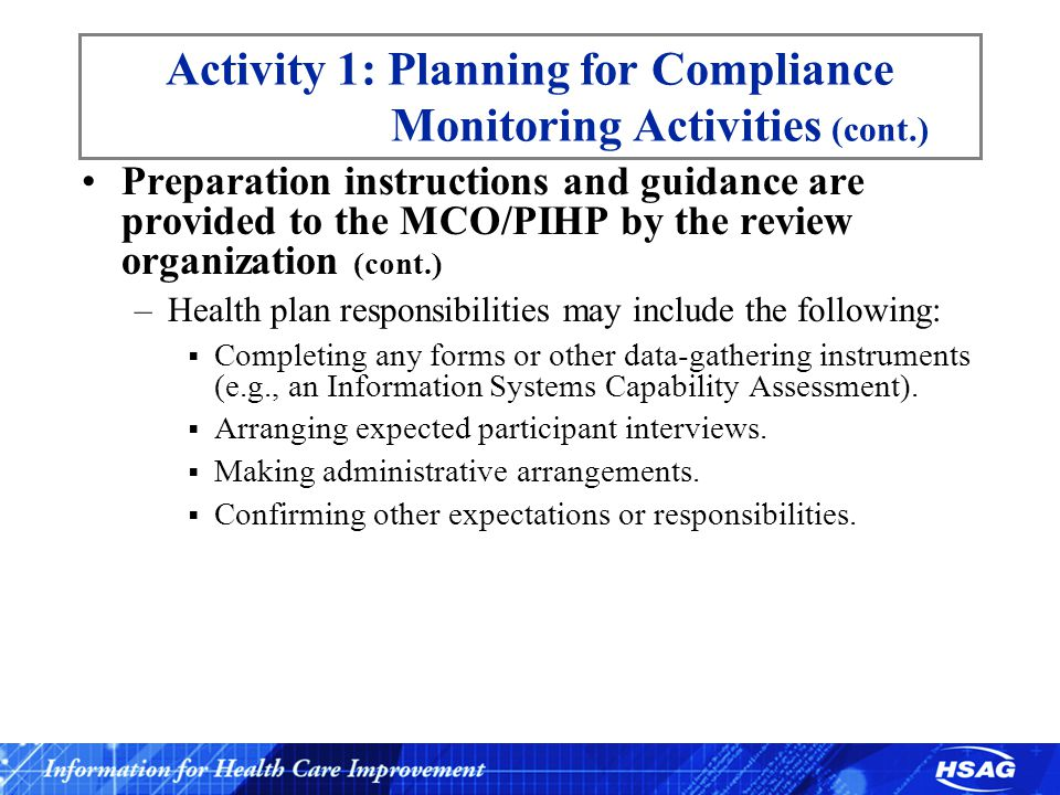 Activity 4: Collecting any other accessory information (e.g., from site visits) Other expectations or responsibilities –Additional information may need to be copied to validate health plan activities –Observations and walk-through for key operations areas such as member services call center Example: Grievance Process Review