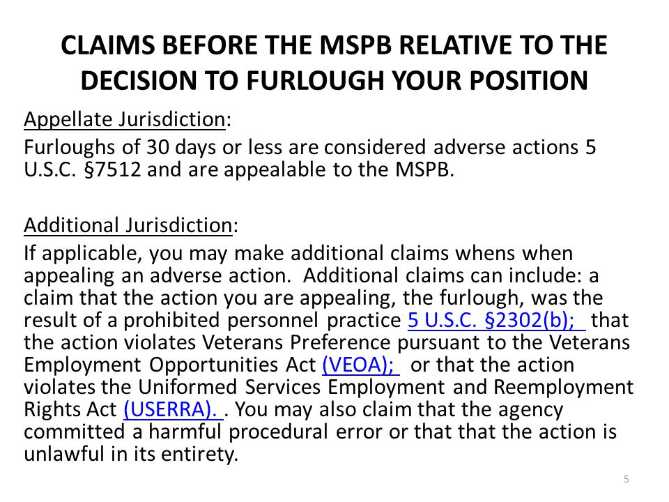 CLAIMS BEFORE THE MSPB RELATIVE TO THE DECISION TO FURLOUGH YOUR POSITION Appellate Jurisdiction: Furloughs of 30 days or less are considered adverse actions 5 U.S.C.