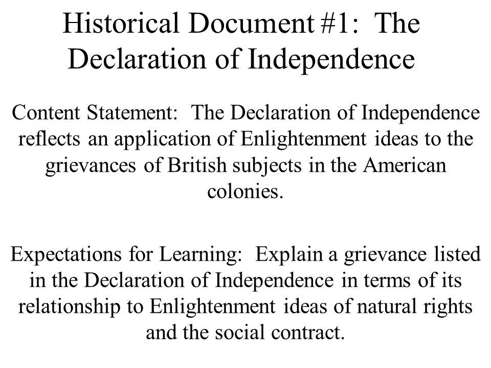 Historical Document #1: The Declaration of Independence Content Elaborations: The Declaration of Independence opens with a statement that the action the American colonies were undertaking required an explanation.