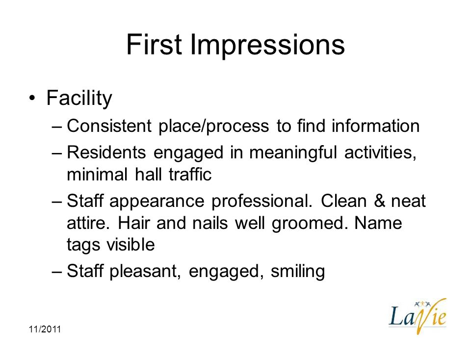 11/2011 First Impressions Facility –Consistent place/process to find information –Residents engaged in meaningful activities, minimal hall traffic –St