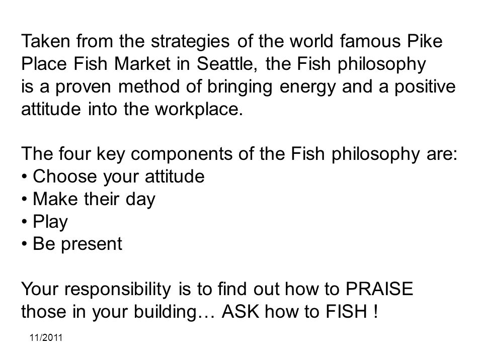 11/2011 Taken from the strategies of the world famous Pike Place Fish Market in Seattle, the Fish philosophy is a proven method of bringing energy and