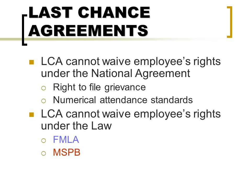 "LAST CHANCE AGREEMENTS Should only be used as a ""last resort"" ""Just cause"" is generally limited to determination whether the LCA was violated Still en"