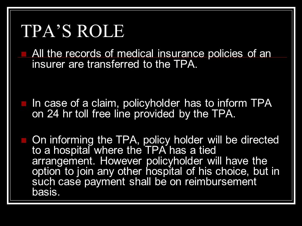 TPA'S ROLE All the records of medical insurance policies of an insurer are transferred to the TPA.