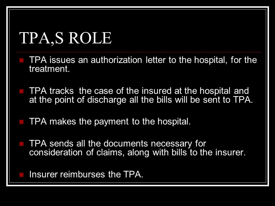 TPA,S ROLE TPA issues an authorization letter to the hospital, for the treatment.