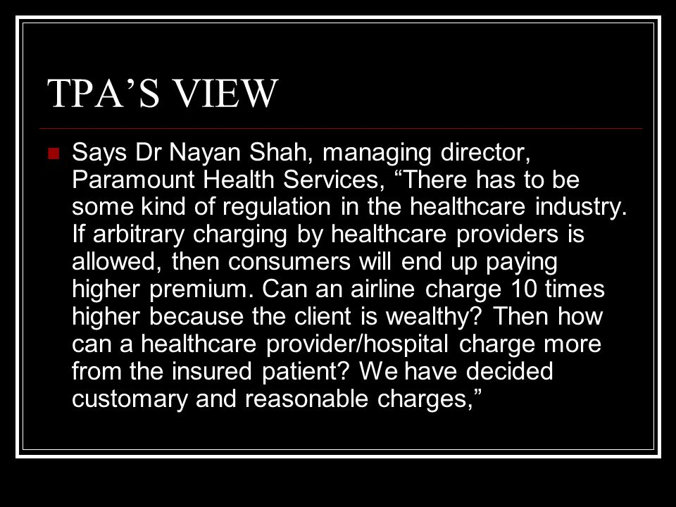 TPA'S VIEW Says Dr Nayan Shah, managing director, Paramount Health Services, There has to be some kind of regulation in the healthcare industry.