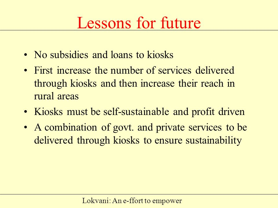 Lokvani: An e-ffort to empower How we did it Contd. Jan.2005Weekly monitoring of performance Feb.2005brought on internet Feb.2005Land Records on Lokva