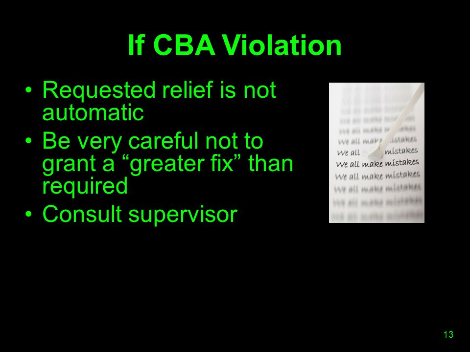 If CBA Violation Requested relief is not automatic Be very careful not to grant a greater fix than required Consult supervisor 13