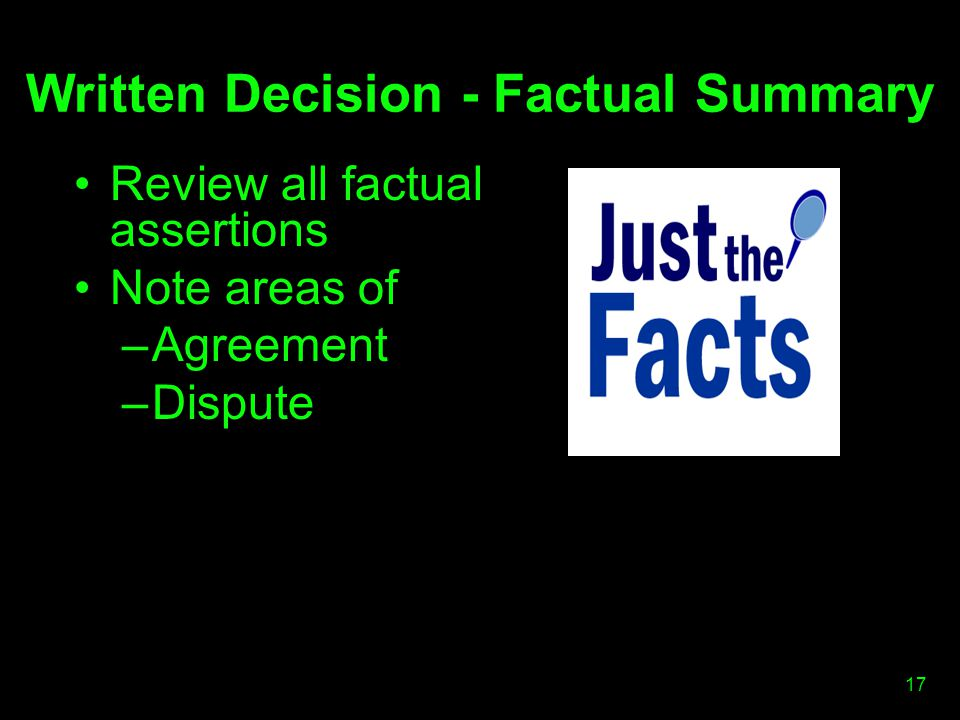 Written Decision - Factual Summary Review all factual assertions Note areas of –Agreement –Dispute 17