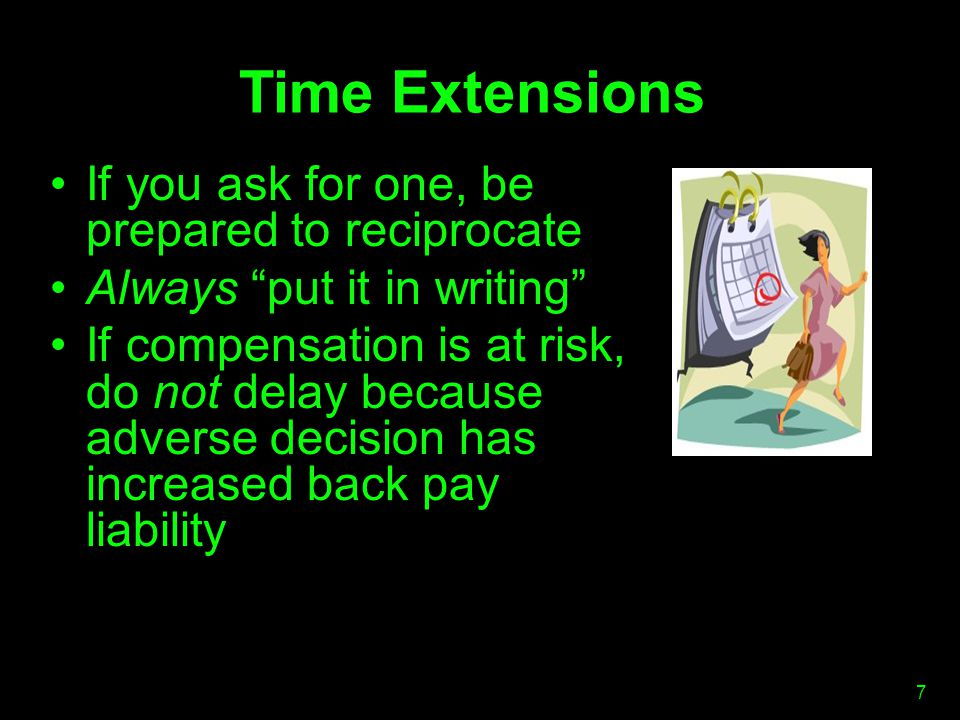Time Extensions If you ask for one, be prepared to reciprocate Always put it in writing If compensation is at risk, do not delay because adverse decision has increased back pay liability 7