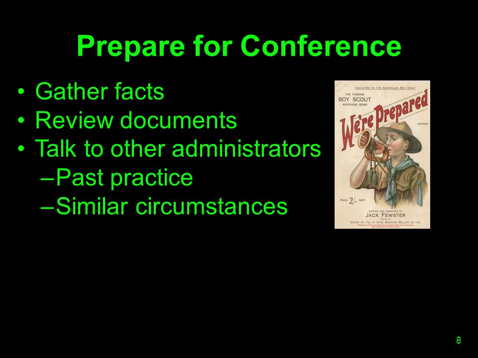 Prepare for Conference Gather facts Review documents Talk to other administrators –Past practice –Similar circumstances 8
