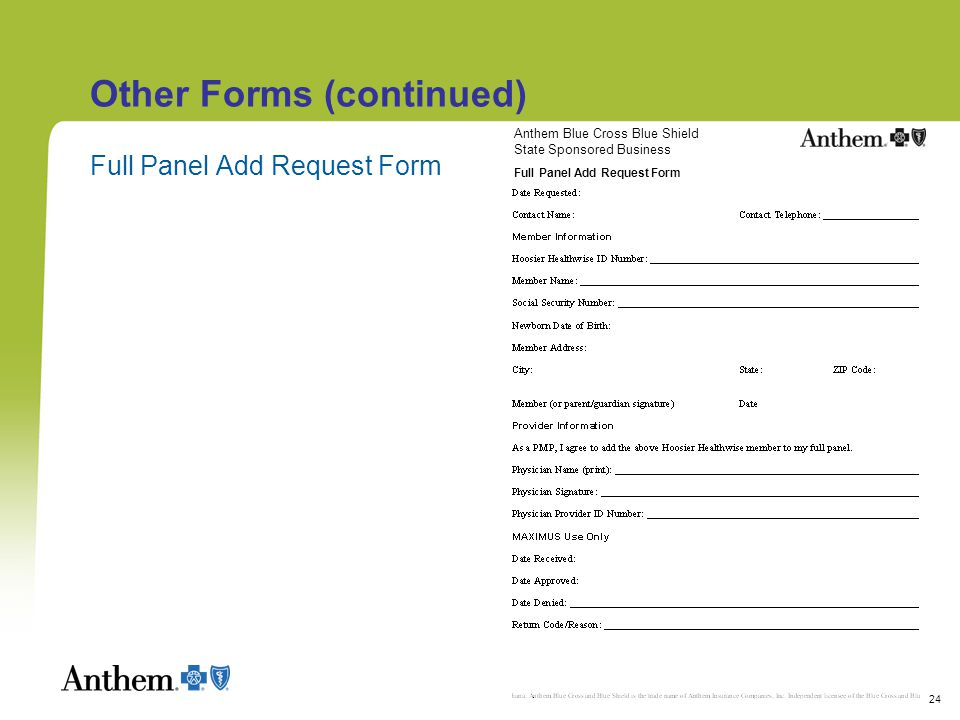 24 Other Forms (continued) Full Panel Add Request Form Anthem Blue Cross Blue Shield State Sponsored Business Full Panel Add Request Form