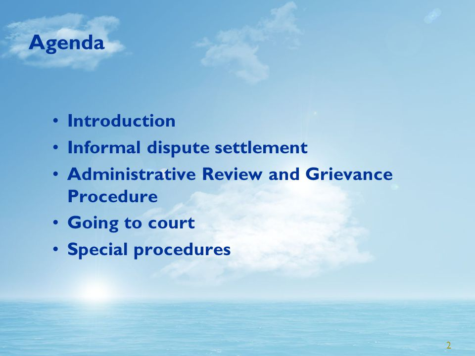 2 Agenda Introduction Informal dispute settlement Administrative Review and Grievance Procedure Going to court Special procedures