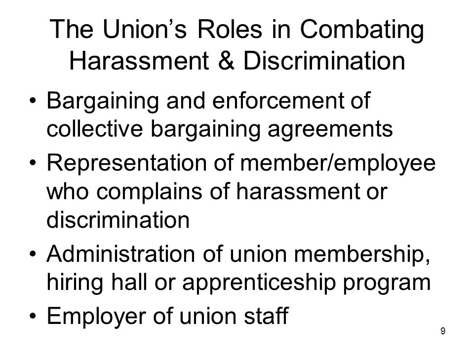 10 Union Policies Against Unlawful Discrimination & Harassment To fulfill all of these roles, it is useful for a Union to adopt policies prohibiting unlawful harassment and discrimination and implementing procedures for dealing with complaints of harassment or discrimination by Union staff and members.