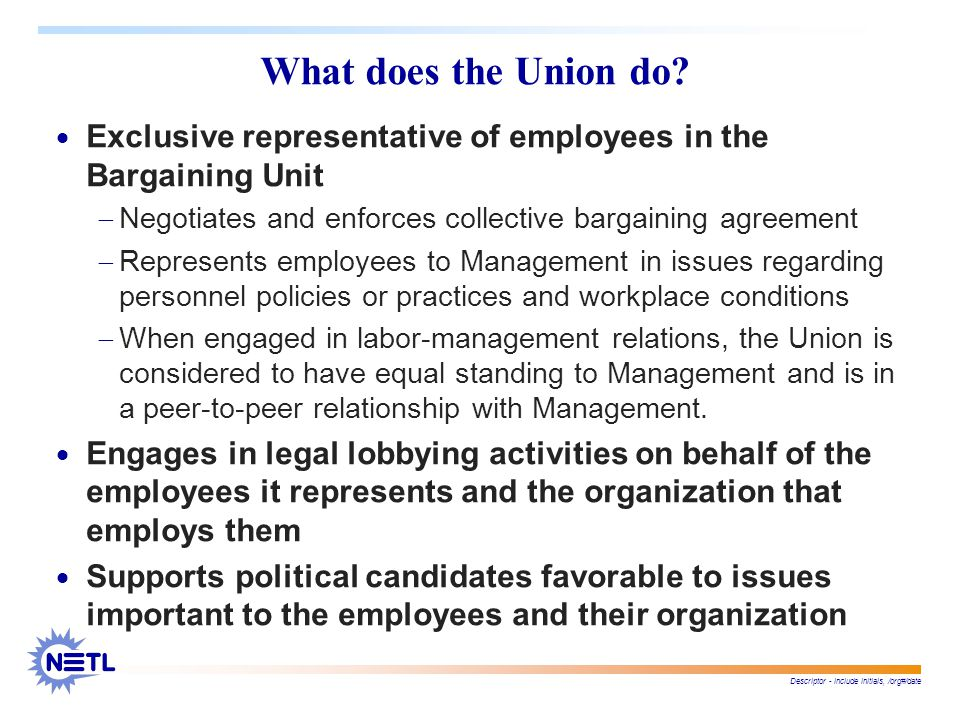 Descriptor - include initials, /org#/date What does the Union do.