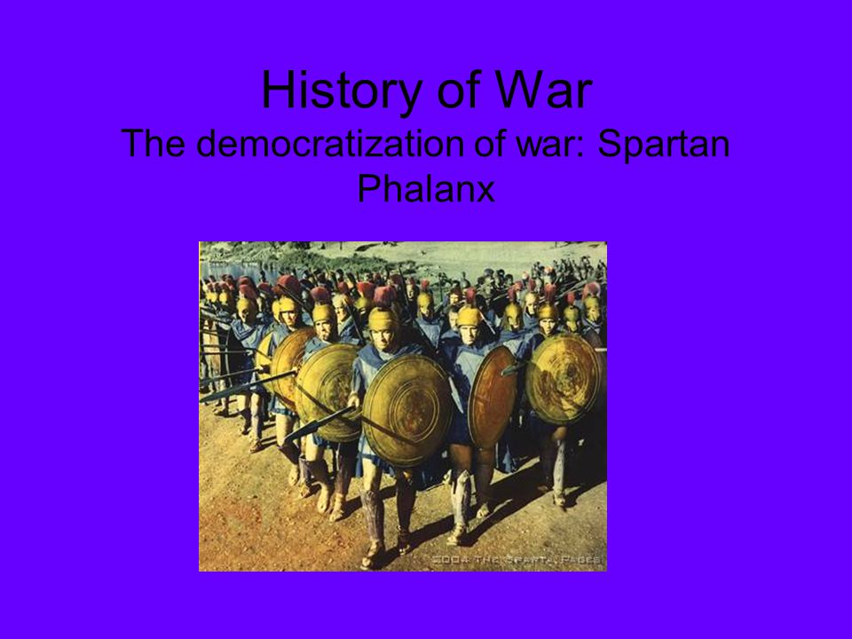 History of War The democratization of war: Spartan Phalanx