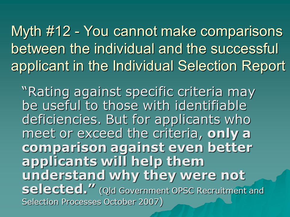 "Myth #12 - You cannot make comparisons between the individual and the successful applicant in the Individual Selection Report ""Rating against specific"
