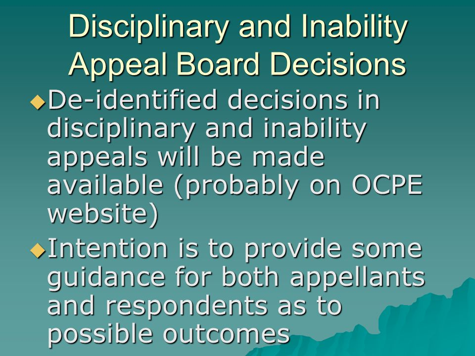 Disciplinary and Inability Appeal Board Decisions  De-identified decisions in disciplinary and inability appeals will be made available (probably on