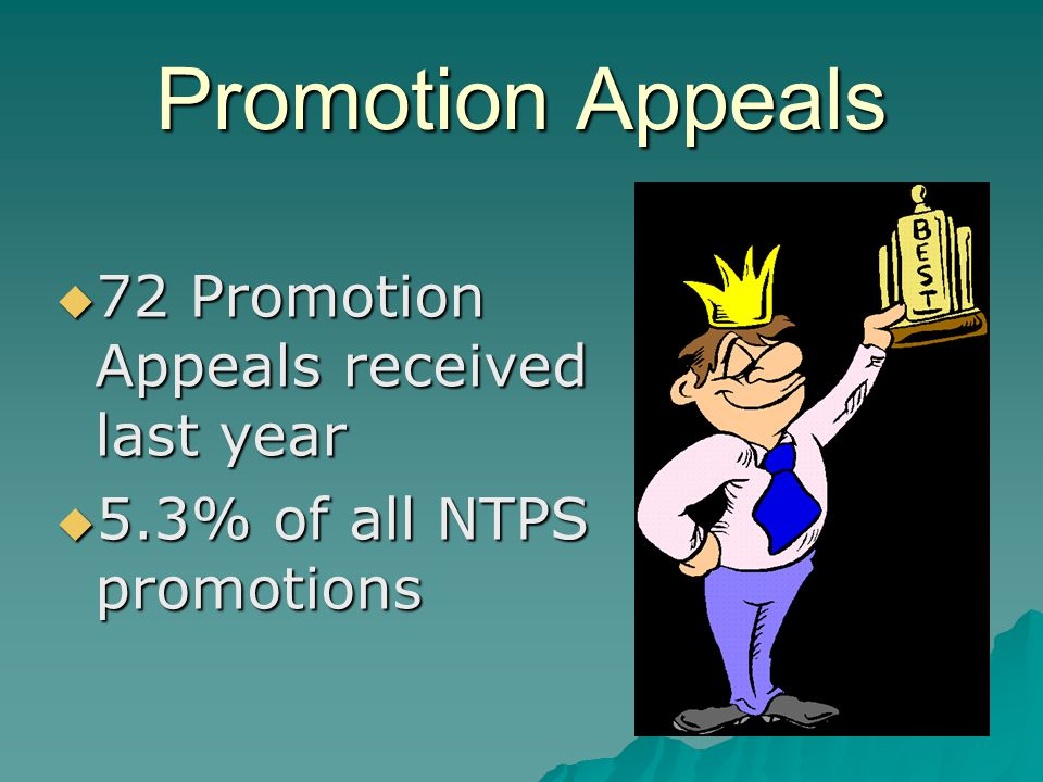 Promotion Appeals  72 Promotion Appeals received last year  5.3% of all NTPS promotions