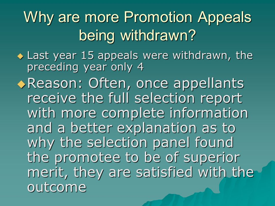 Why are more Promotion Appeals being withdrawn?  Last year 15 appeals were withdrawn, the preceding year only 4  Reason: Often, once appellants rece