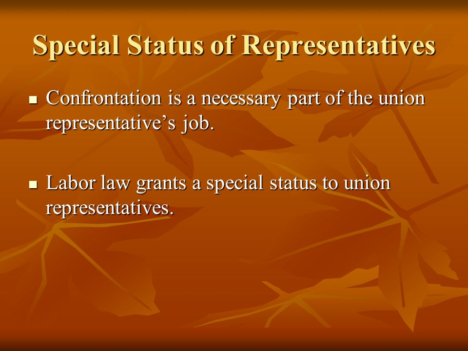 Special Status of Representatives Confrontation is a necessary part of the union representative's job. Confrontation is a necessary part of the union