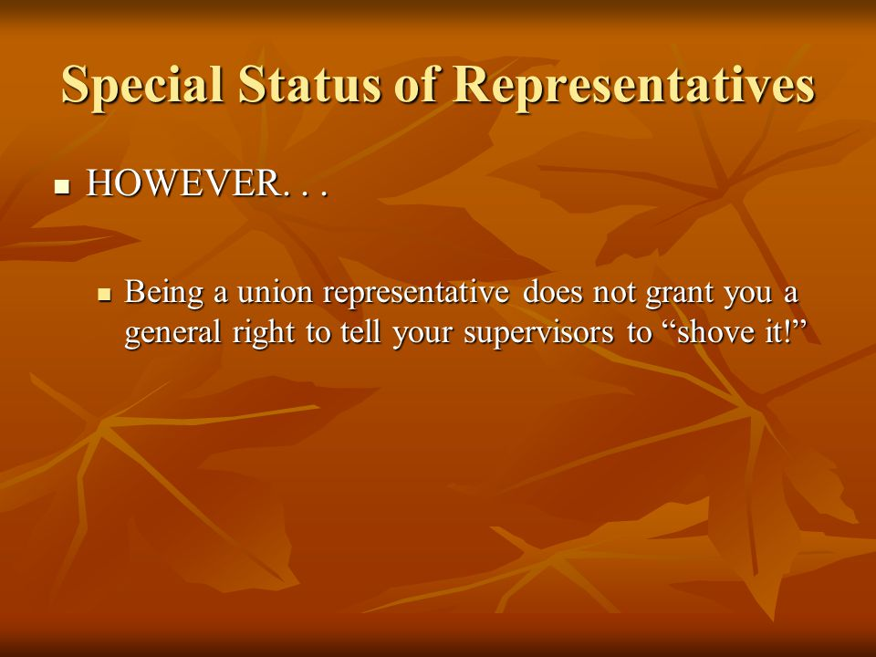 Special Status of Representatives HOWEVER... HOWEVER...