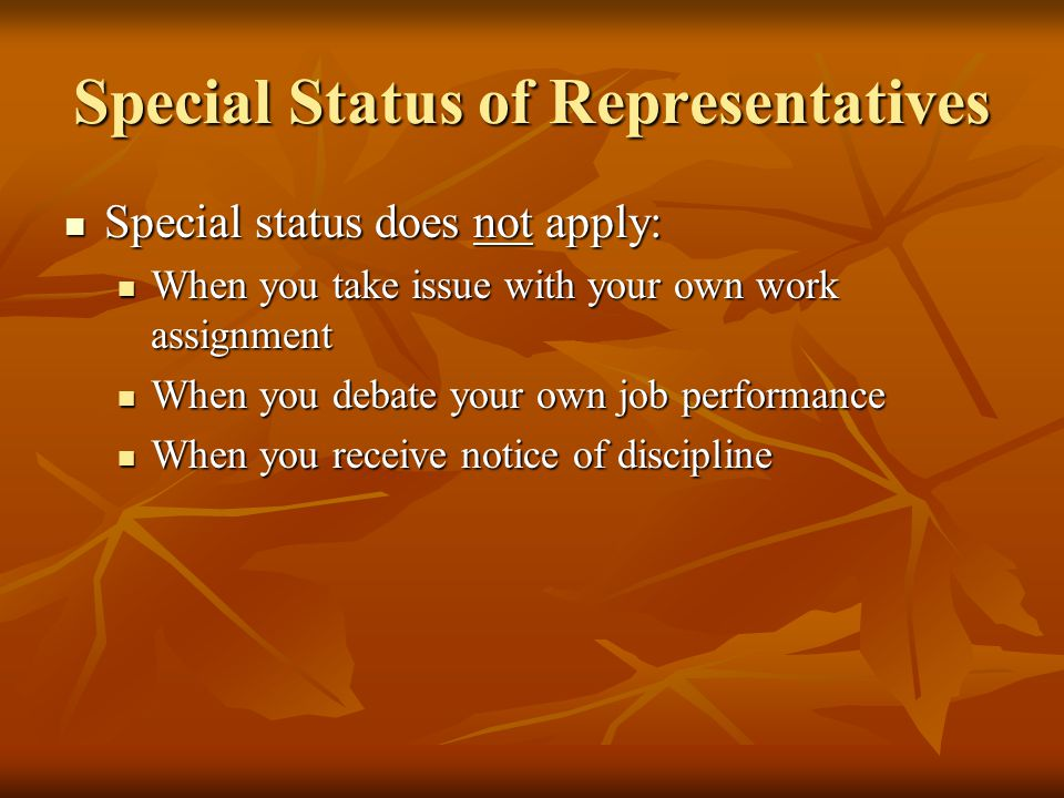 Special Status of Representatives Special status does not apply: Special status does not apply: When you take issue with your own work assignment When