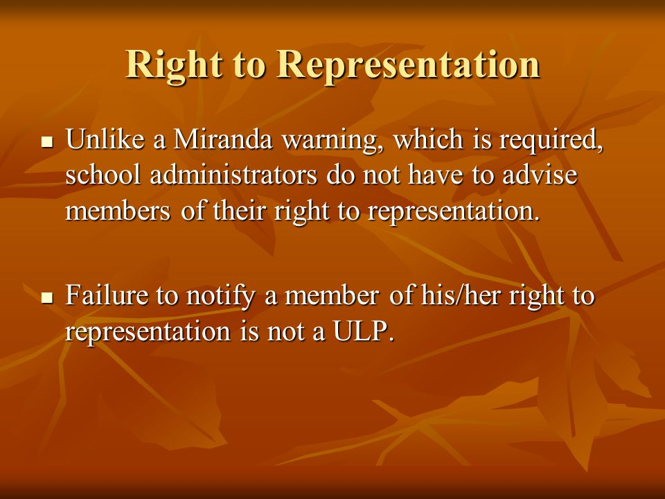 Right to Representation Unlike a Miranda warning, which is required, school administrators do not have to advise members of their right to representation.