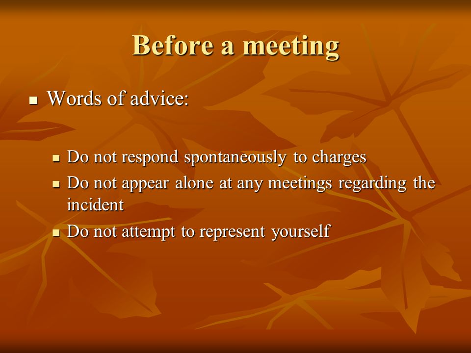 Before a meeting Words of advice: Words of advice: Do not respond spontaneously to charges Do not respond spontaneously to charges Do not appear alone