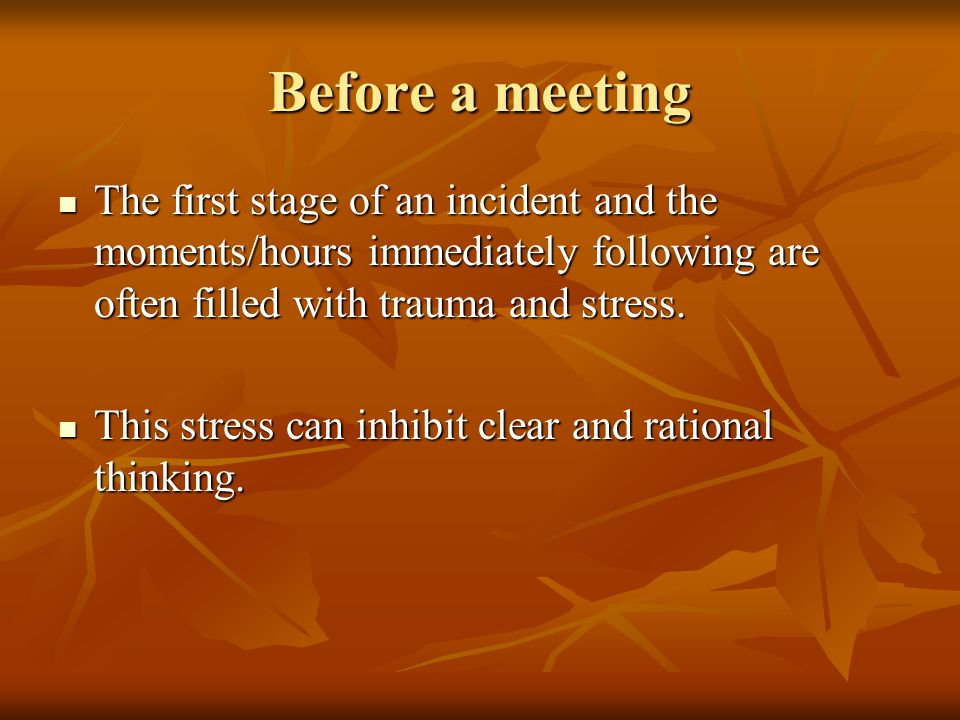 Before a meeting The first stage of an incident and the moments/hours immediately following are often filled with trauma and stress. The first stage o