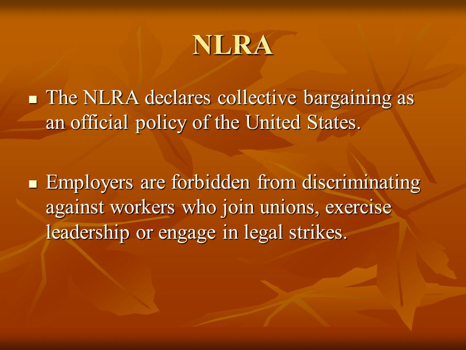 NLRA The NLRA declares collective bargaining as an official policy of the United States. The NLRA declares collective bargaining as an official policy