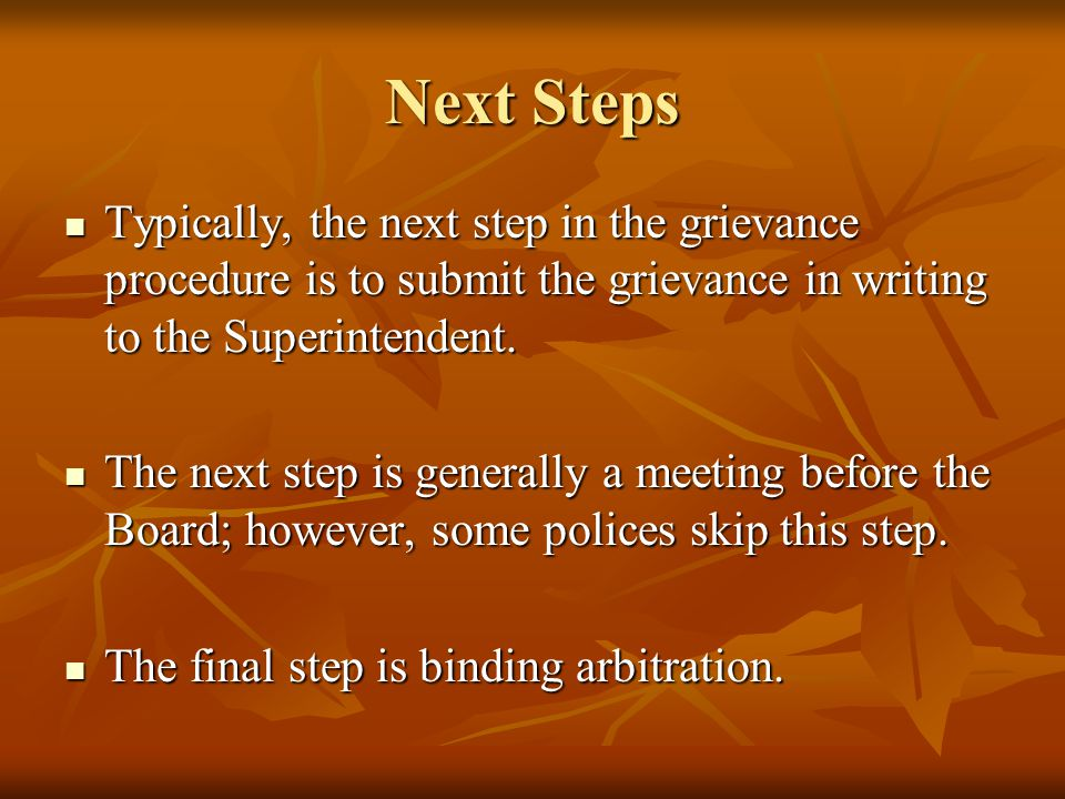 Next Steps Typically, the next step in the grievance procedure is to submit the grievance in writing to the Superintendent.
