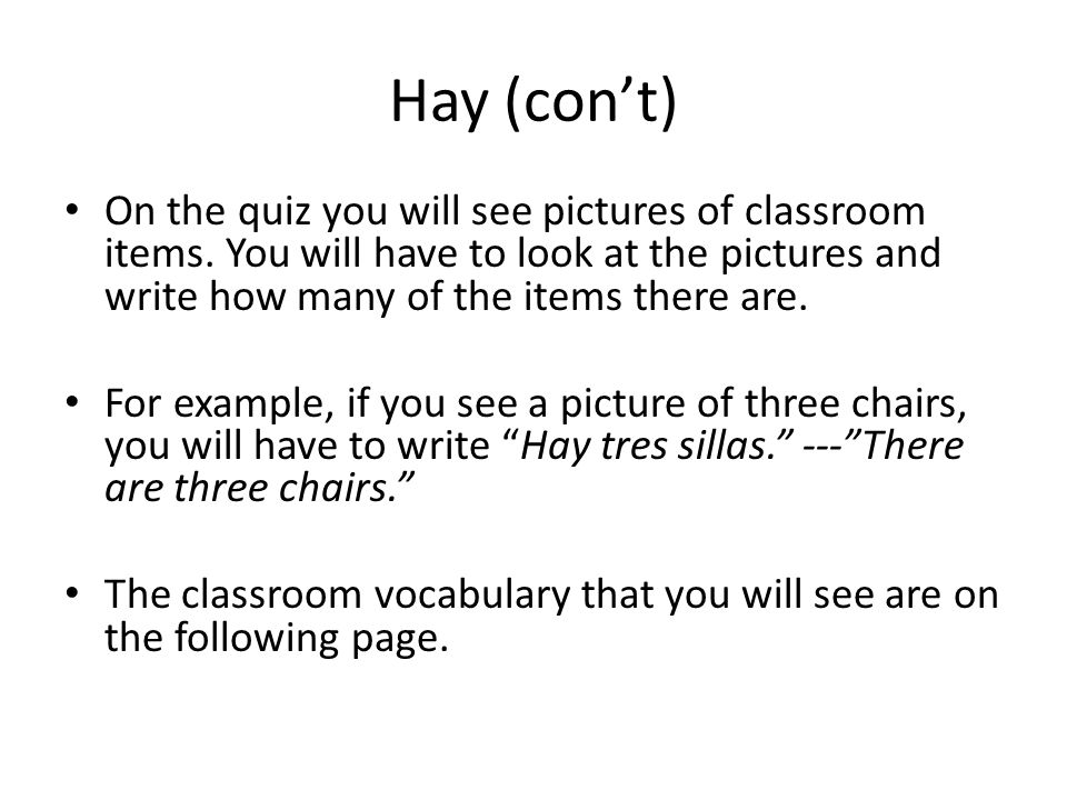 Hay (con't) On the quiz you will see pictures of classroom items.
