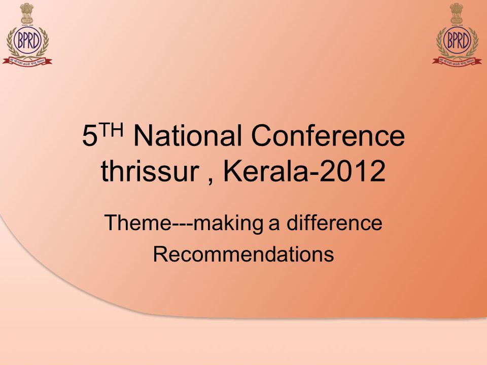 5 TH National Conference thrissur, Kerala-2012 Theme---making a difference Recommendations