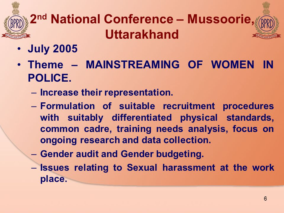 2 nd National Conference – Mussoorie, Uttarakhand July 2005 Theme – MAINSTREAMING OF WOMEN IN POLICE.