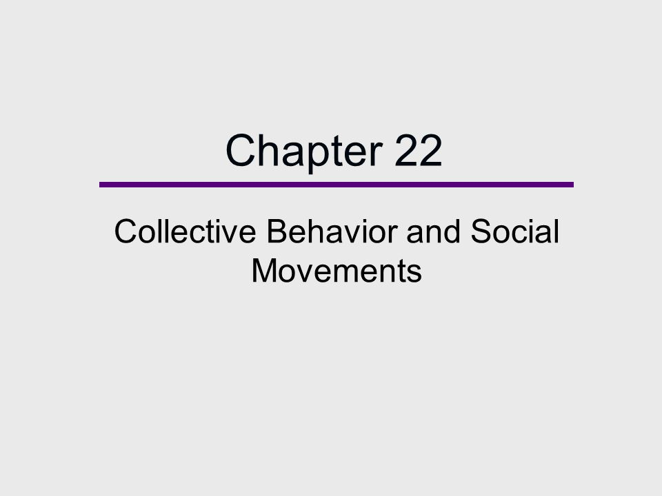 Chapter 22 Collective Behavior and Social Movements
