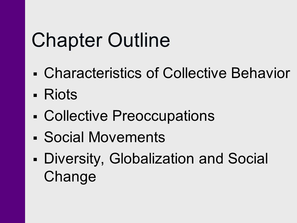 Chapter Outline  Characteristics of Collective Behavior  Riots  Collective Preoccupations  Social Movements  Diversity, Globalization and Social