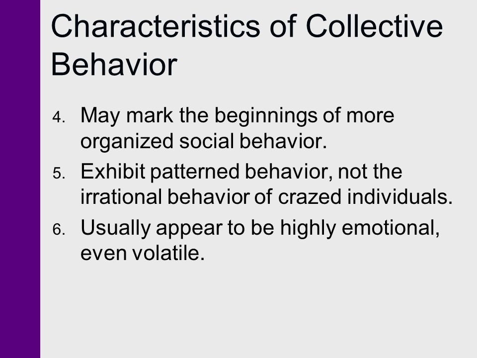 Characteristics of Collective Behavior 7.Involve people communicating extensively through rumors.