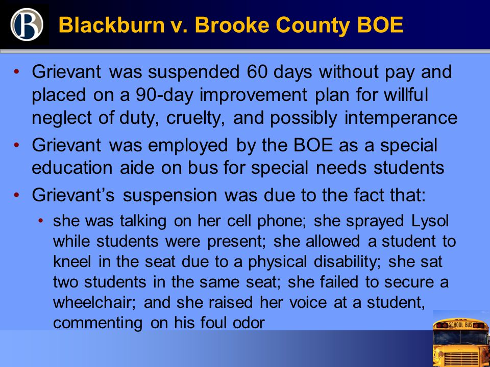 Blackburn v. Brooke County BOE Grievant was suspended 60 days without pay and placed on a 90-day improvement plan for willful neglect of duty, cruelty