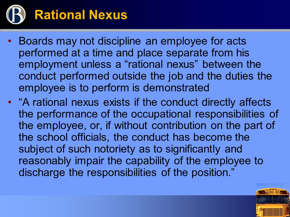 """Rational Nexus Boards may not discipline an employee for acts performed at a time and place separate from his employment unless a """"rational nexus"""" bet"""