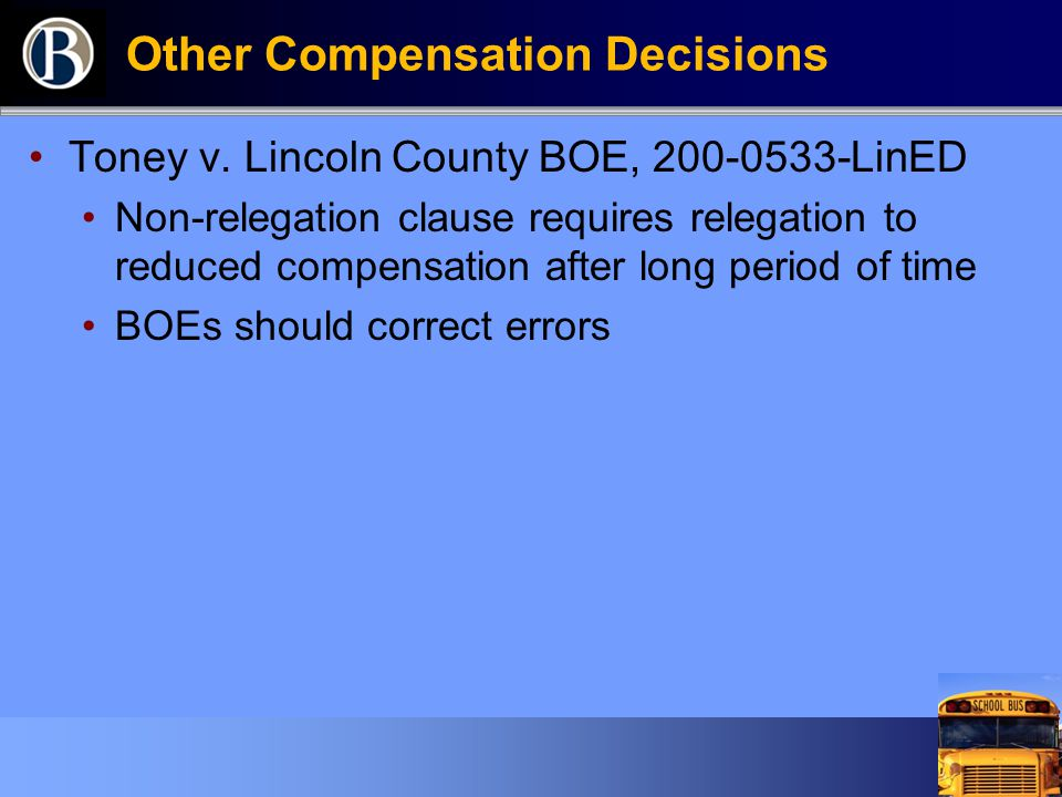 Other Compensation Decisions Toney v. Lincoln County BOE, 200-0533-LinED Non-relegation clause requires relegation to reduced compensation after long