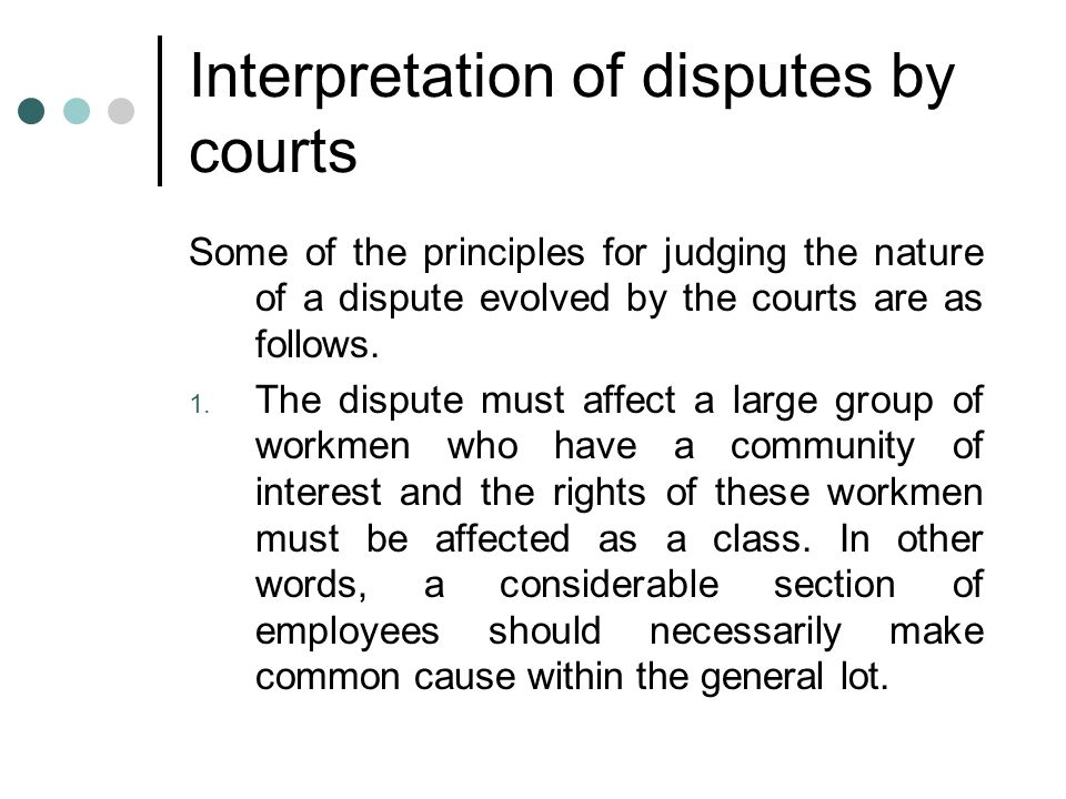 Interpretation of disputes by courts Some of the principles for judging the nature of a dispute evolved by the courts are as follows.
