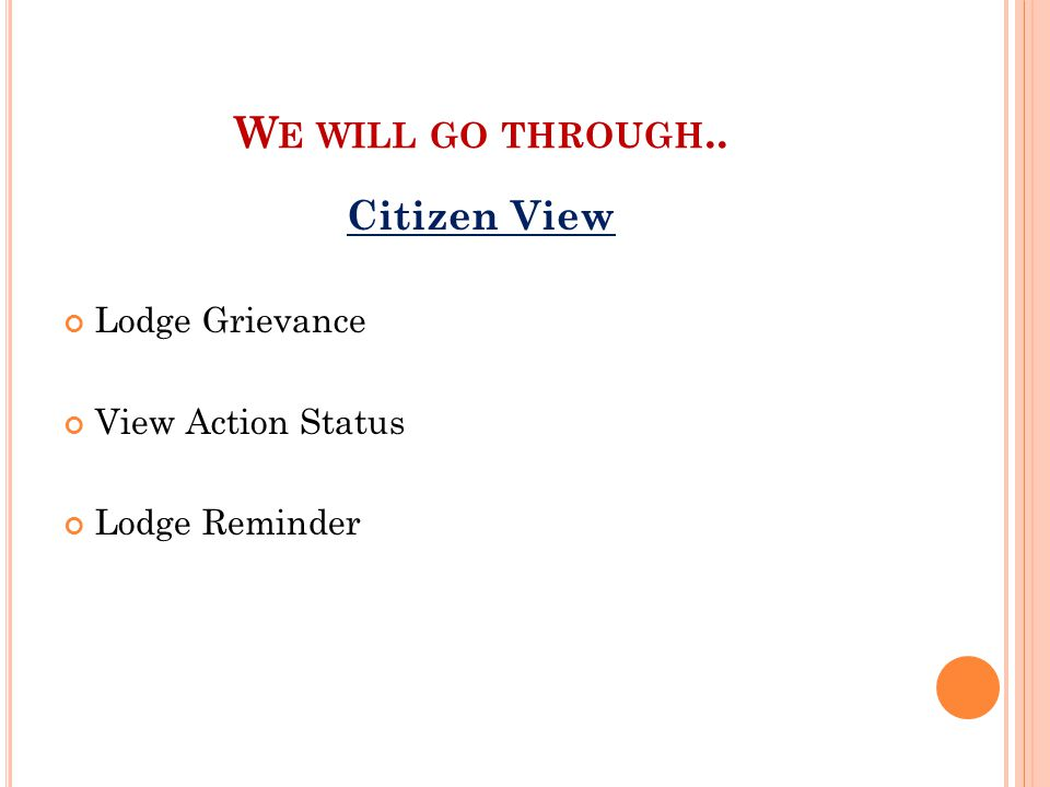 W E WILL GO THROUGH.. Citizen View Lodge Grievance View Action Status Lodge Reminder