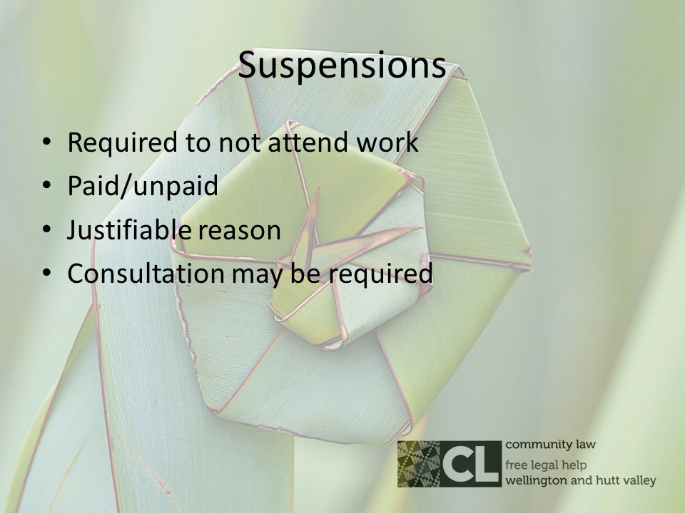 Suspensions Required to not attend work Paid/unpaid Justifiable reason Consultation may be required