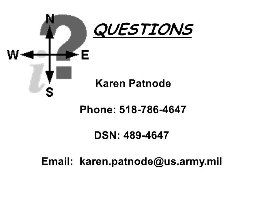 Karen Patnode Phone: 518-786-4647 DSN: 489-4647 Email: karen.patnode@us.army.mil QUESTIONS