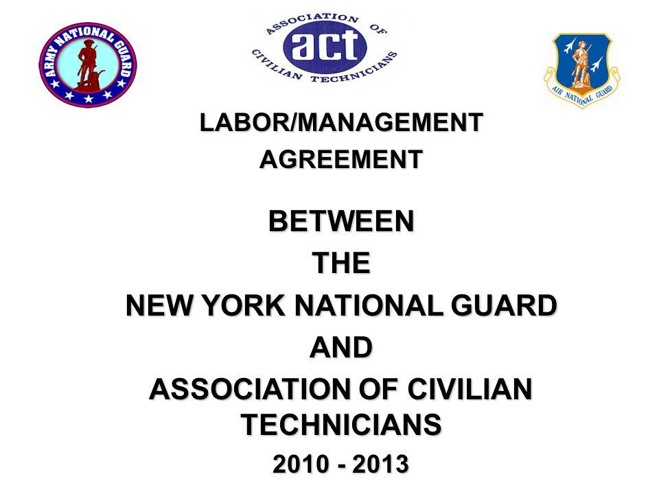 LABOR/MANAGEMENTAGREEMENTBETWEENTHE NEW YORK NATIONAL GUARD AND ASSOCIATION OF CIVILIAN TECHNICIANS 2010 - 2013