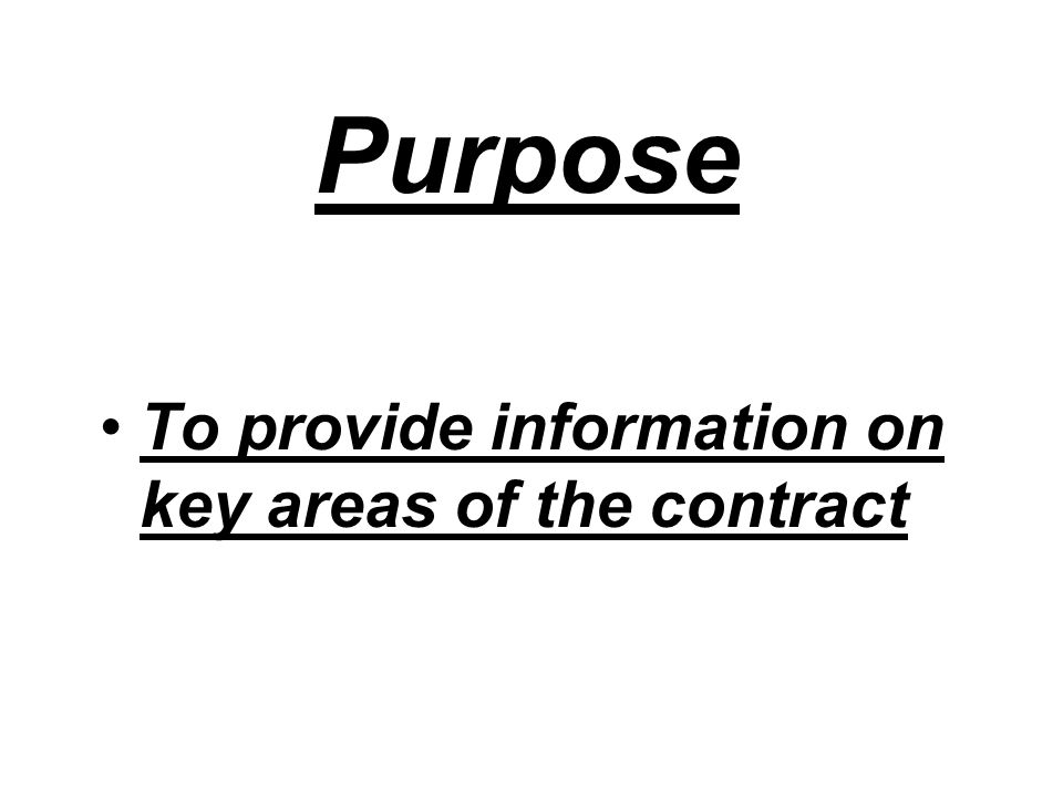 Purpose To provide information on key areas of the contract
