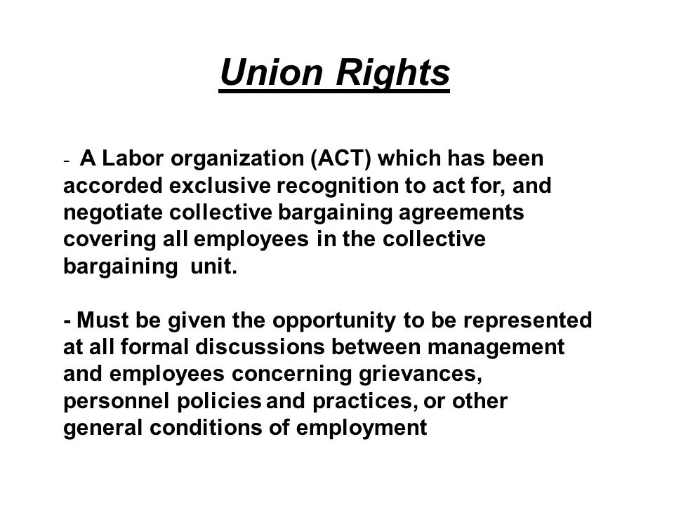 - A Labor organization (ACT) which has been accorded exclusive recognition to act for, and negotiate collective bargaining agreements covering all employees in the collective bargaining unit.